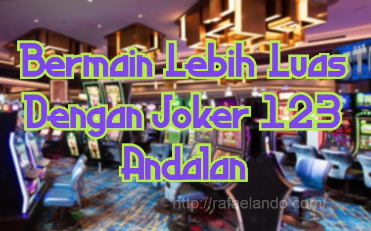 Bermain Lebih Luas Dengan Joker 123 Andalan