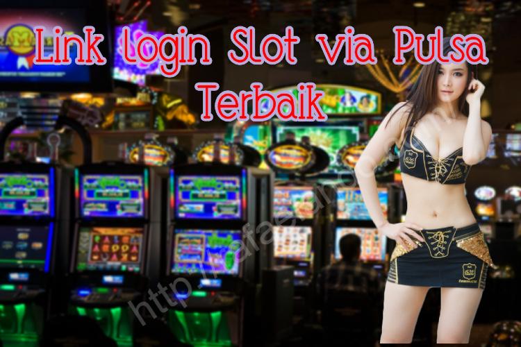 Link login Slot via Pulsa Terbaik