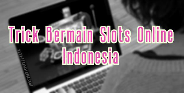 Trick Bermain Slots Online Indonesia