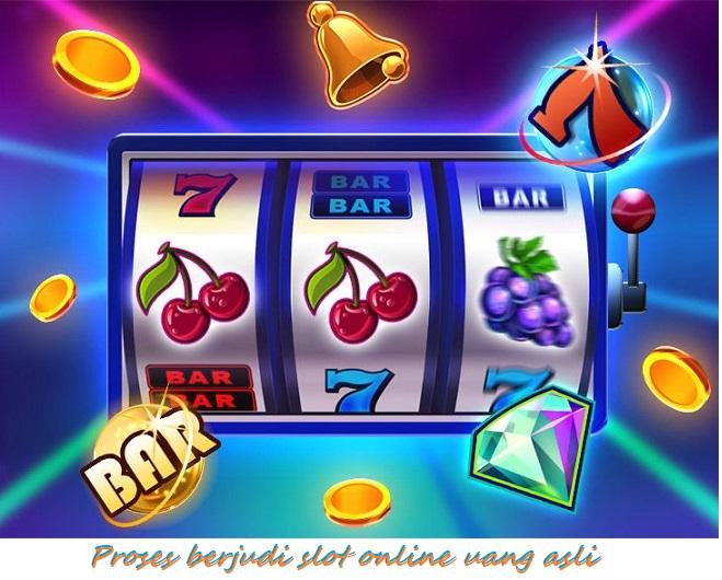 Proses berjudi slot online uang asli