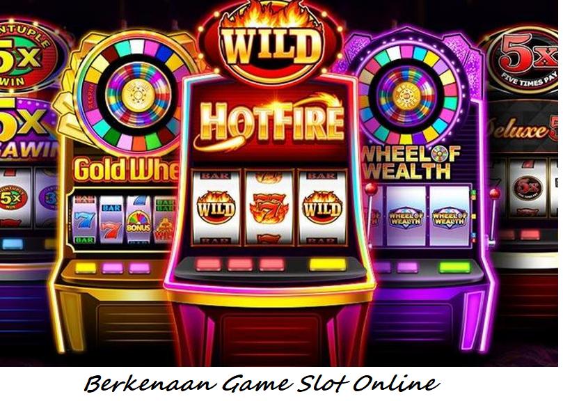 Berkenaan Game Slot Online